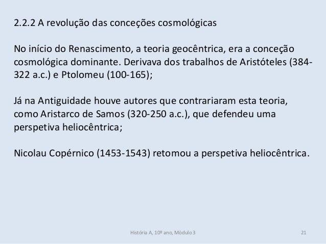 2.2.2 A revolução das conceções cosmológicas No início do Renascimento, a teoria geocêntrica, era a conceção cosmológica d...
