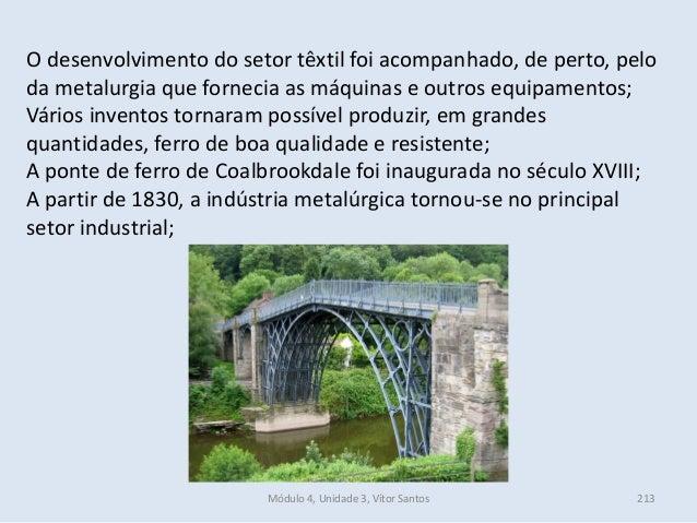 Módulo 4, Unidade 3, Vítor Santos 213 O desenvolvimento do setor têxtil foi acompanhado, de perto, pelo da metalurgia que ...