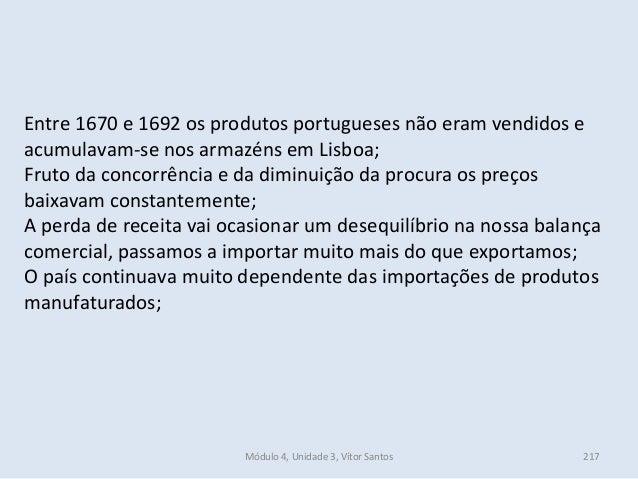 Módulo 4, Unidade 3, Vítor Santos 217 Entre 1670 e 1692 os produtos portugueses não eram vendidos e acumulavam-se nos arma...