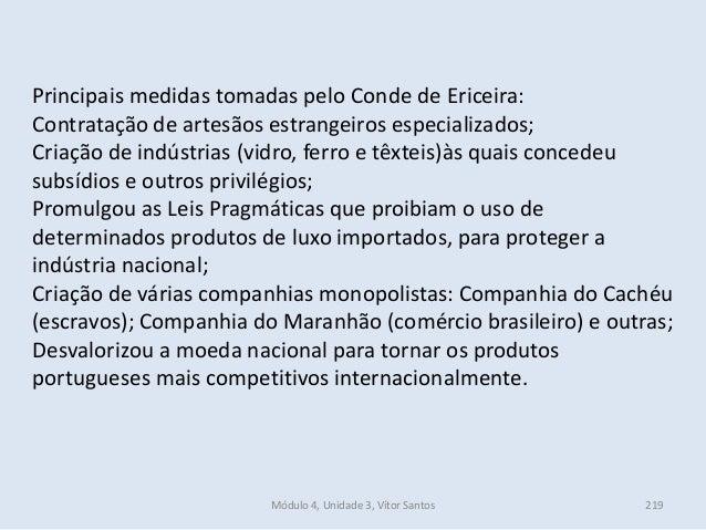 Módulo 4, Unidade 3, Vítor Santos 219 Principais medidas tomadas pelo Conde de Ericeira: Contratação de artesãos estrangei...