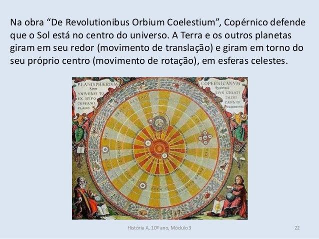 """Na obra """"De Revolutionibus Orbium Coelestium"""", Copérnico defende que o Sol está no centro do universo. A Terra e os outros..."""
