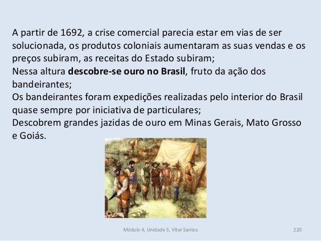 Módulo 4, Unidade 3, Vítor Santos 220 A partir de 1692, a crise comercial parecia estar em vias de ser solucionada, os pro...