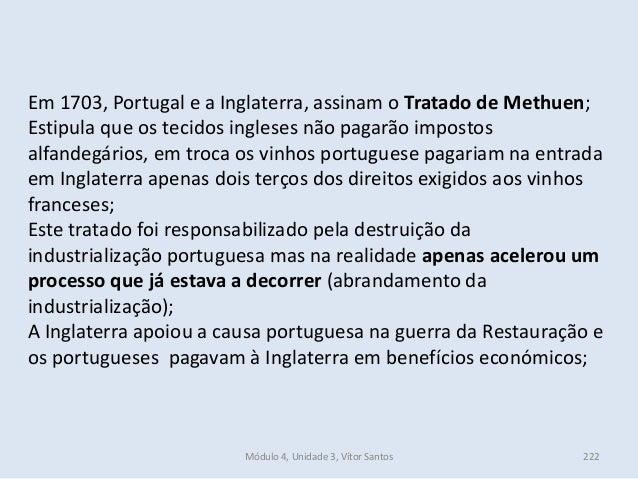 Módulo 4, Unidade 3, Vítor Santos 222 Em 1703, Portugal e a Inglaterra, assinam o Tratado de Methuen; Estipula que os teci...