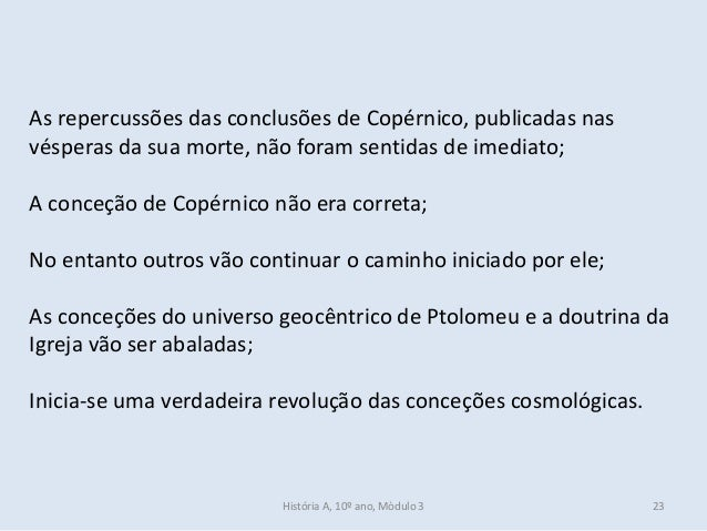 As repercussões das conclusões de Copérnico, publicadas nas vésperas da sua morte, não foram sentidas de imediato; A conce...
