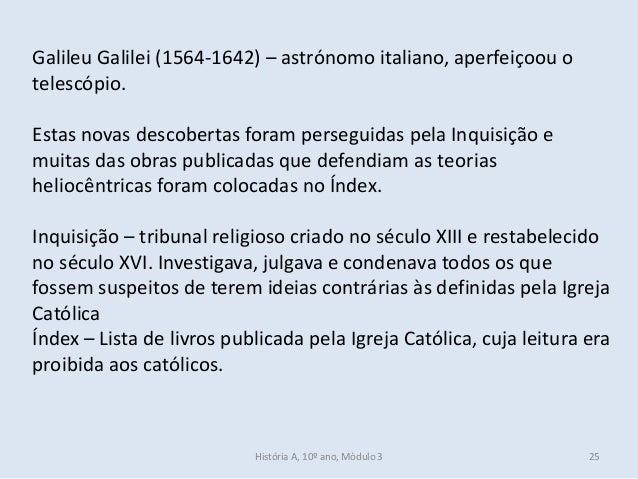 Galileu Galilei (1564-1642) – astrónomo italiano, aperfeiçoou o telescópio. Estas novas descobertas foram perseguidas pela...