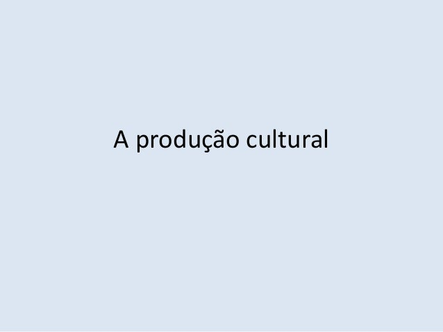 A produção cultural