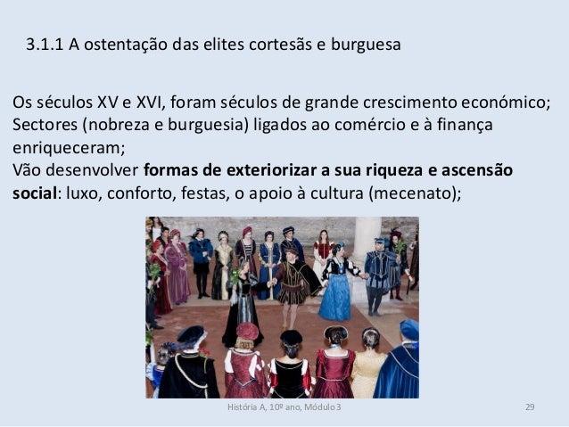 3.1.1 A ostentação das elites cortesãs e burguesa Os séculos XV e XVI, foram séculos de grande crescimento económico; Sect...