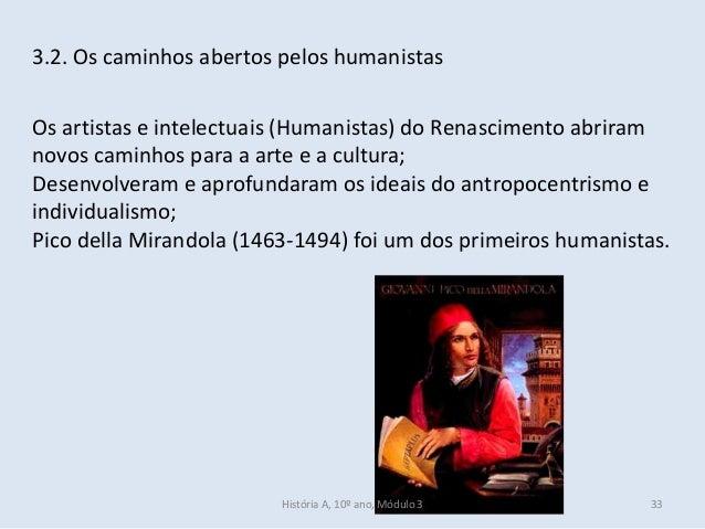 3.2. Os caminhos abertos pelos humanistas Os artistas e intelectuais (Humanistas) do Renascimento abriram novos caminhos p...