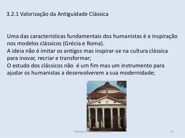3.2.1 Valorização da Antiguidade Clássica Uma das características fundamentais dos humanistas é a inspiração nos modelos c...