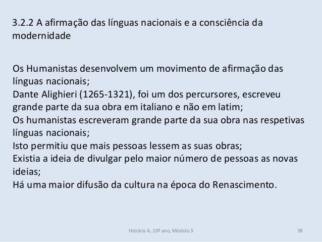 3.2.2 A afirmação das línguas nacionais e a consciência da modernidade Os Humanistas desenvolvem um movimento de afirmação...