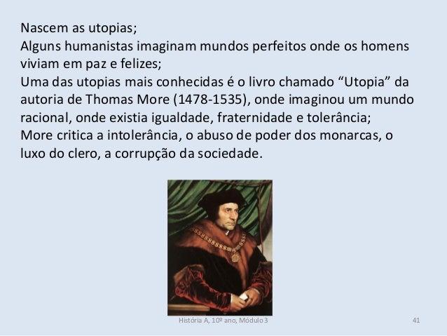 Nascem as utopias; Alguns humanistas imaginam mundos perfeitos onde os homens viviam em paz e felizes; Uma das utopias mai...