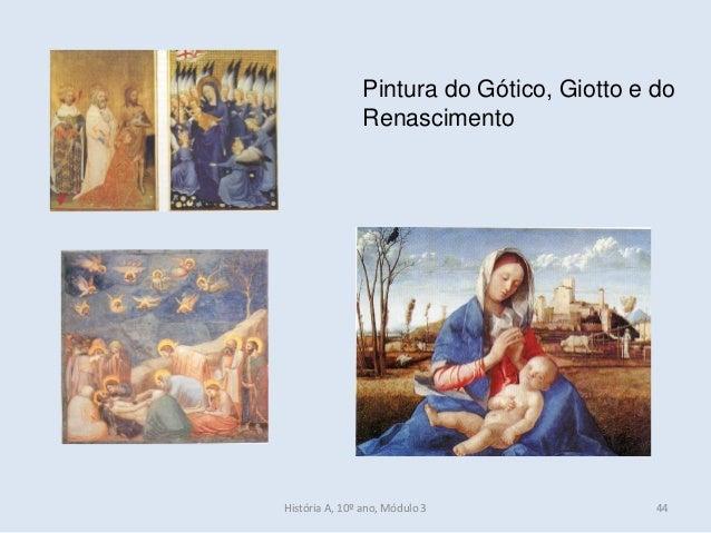Pintura do Gótico, Giotto e do Renascimento História A, 10º ano, Módulo 3 44