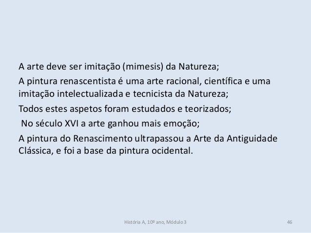 A arte deve ser imitação (mimesis) da Natureza; A pintura renascentista é uma arte racional, científica e uma imitação int...