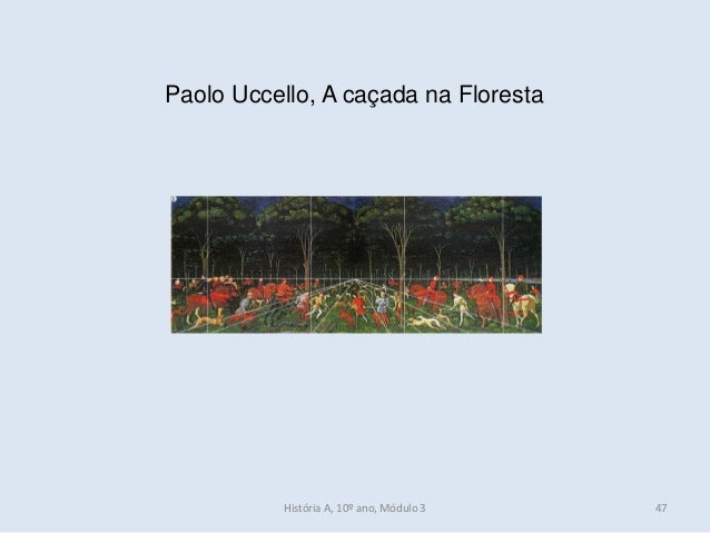 Paolo Uccello, A caçada na Floresta História A, 10º ano, Módulo 3 47