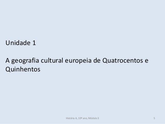 Unidade 1 A geografia cultural europeia de Quatrocentos e Quinhentos História A, 10º ano, Módulo 3 5