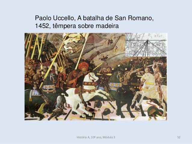 Paolo Uccello, A batalha de San Romano, 1452, têmpera sobre madeira História A, 10º ano, Módulo 3 52