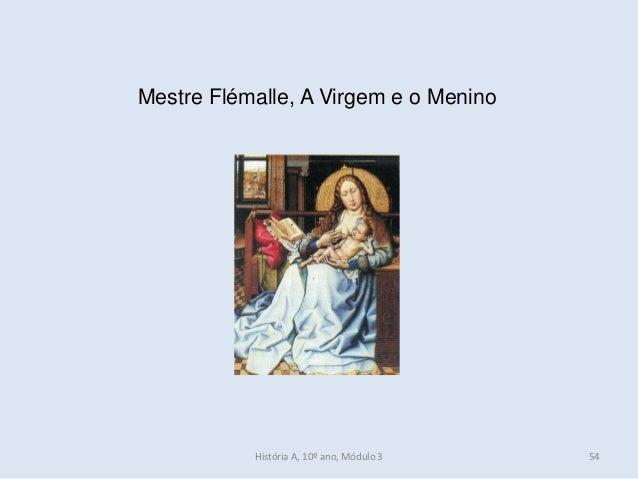Mestre Flémalle, A Virgem e o Menino História A, 10º ano, Módulo 3 54