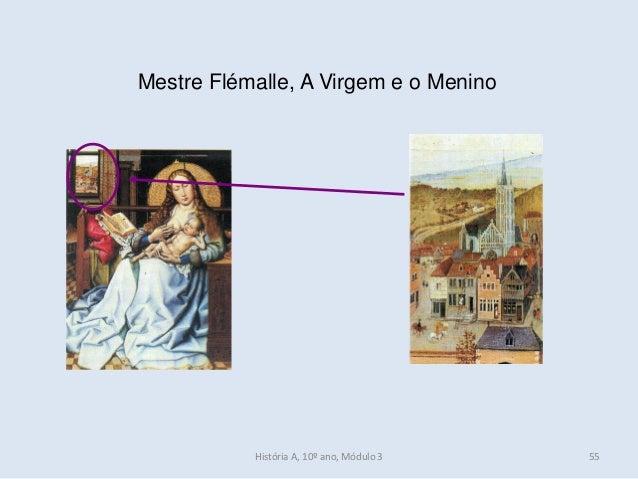 Mestre Flémalle, A Virgem e o Menino História A, 10º ano, Módulo 3 55