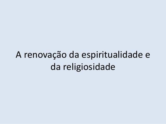 A renovação da espiritualidade e da religiosidade