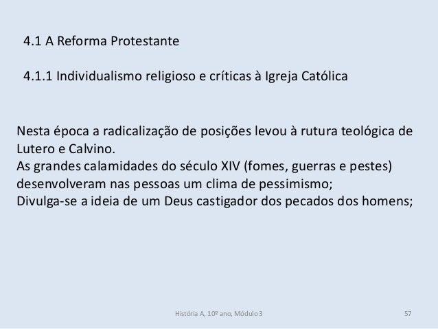 4.1 A Reforma Protestante 4.1.1 Individualismo religioso e críticas à Igreja Católica Nesta época a radicalização de posiç...