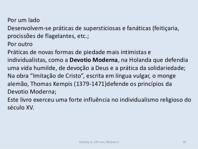 Por um lado Desenvolvem-se práticas de supersticiosas e fanáticas (feitiçaria, procissões de flagelantes, etc.; Por outro ...