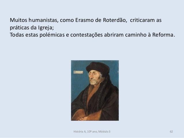 Muitos humanistas, como Erasmo de Roterdão, criticaram as práticas da Igreja; Todas estas polémicas e contestações abriram...