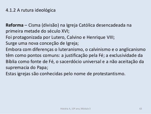 4.1.2 A rutura ideológica Reforma – Cisma (divisão) na Igreja Católica desencadeada na primeira metade do século XVI; Foi ...