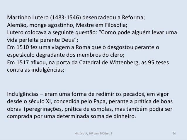 Martinho Lutero (1483-1546) desencadeou a Reforma; Alemão, monge agostinho, Mestre em Filosofia; Lutero colocava a seguint...