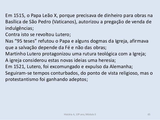 Em 1515, o Papa Leão X, porque precisava de dinheiro para obras na Basílica de São Pedro (Vaticanos), autorizou a pregação...