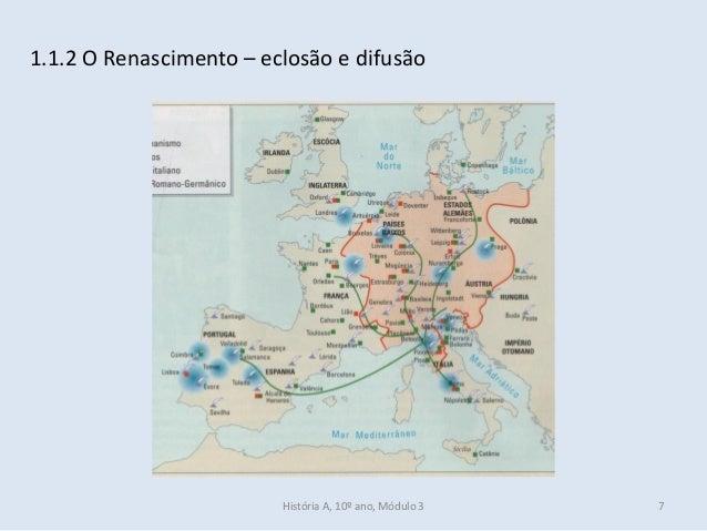 1.1.2 O Renascimento – eclosão e difusão História A, 10º ano, Módulo 3 7