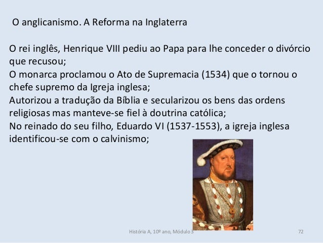 O anglicanismo. A Reforma na Inglaterra O rei inglês, Henrique VIII pediu ao Papa para lhe conceder o divórcio que recusou...