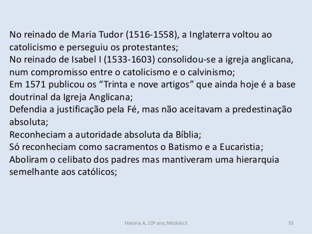 No reinado de Maria Tudor (1516-1558), a Inglaterra voltou ao catolicismo e perseguiu os protestantes; No reinado de Isabe...