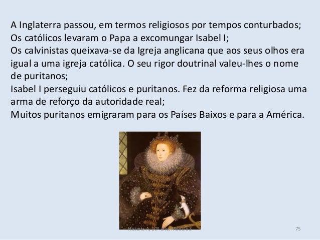 A Inglaterra passou, em termos religiosos por tempos conturbados; Os católicos levaram o Papa a excomungar Isabel I; Os ca...