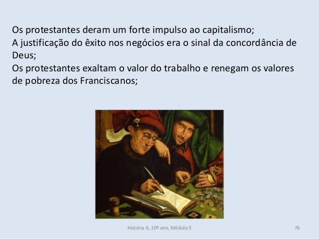 Os protestantes deram um forte impulso ao capitalismo; A justificação do êxito nos negócios era o sinal da concordância de...