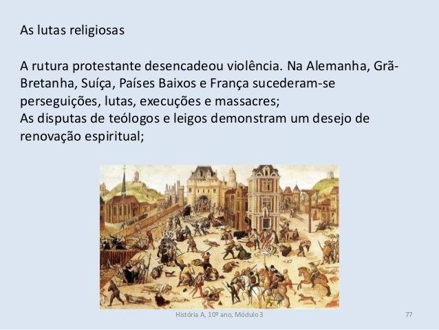 As lutas religiosas A rutura protestante desencadeou violência. Na Alemanha, Grã- Bretanha, Suíça, Países Baixos e França ...