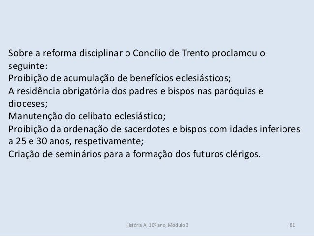 Sobre a reforma disciplinar o Concílio de Trento proclamou o seguinte: Proibição de acumulação de benefícios eclesiásticos...