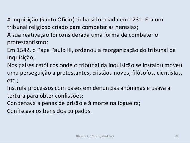 A Inquisição (Santo Ofício) tinha sido criada em 1231. Era um tribunal religioso criado para combater as heresias; A sua r...