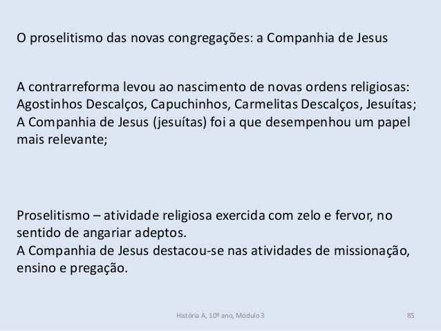 O proselitismo das novas congregações: a Companhia de Jesus Proselitismo – atividade religiosa exercida com zelo e fervor,...
