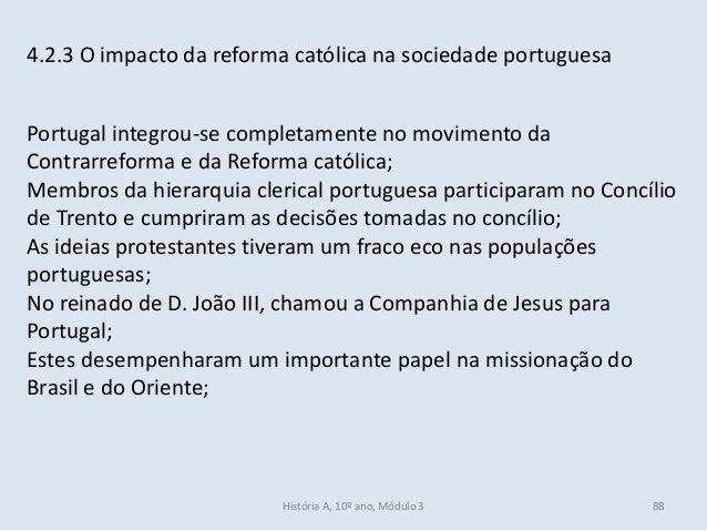 4.2.3 O impacto da reforma católica na sociedade portuguesa Portugal integrou-se completamente no movimento da Contrarrefo...