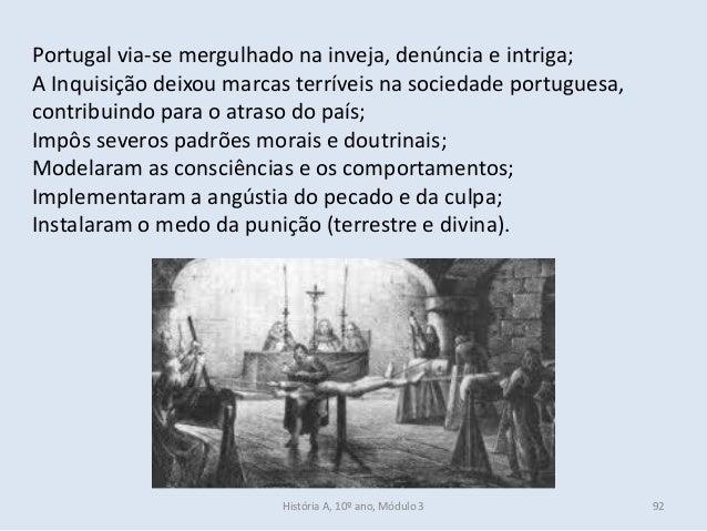 Portugal via-se mergulhado na inveja, denúncia e intriga; A Inquisição deixou marcas terríveis na sociedade portuguesa, co...