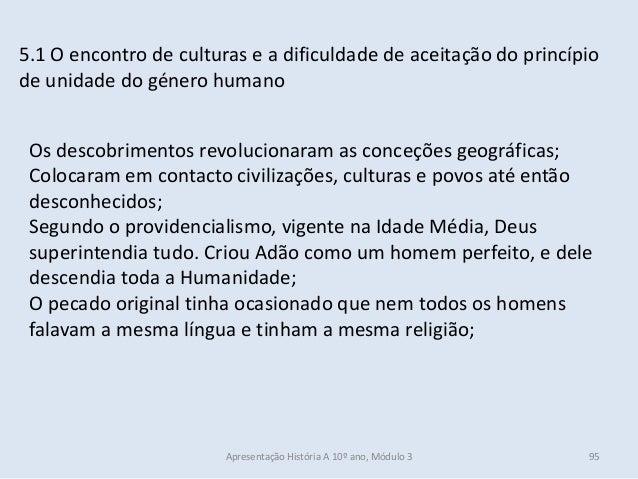 5.1 O encontro de culturas e a dificuldade de aceitação do princípio de unidade do género humano Os descobrimentos revoluc...