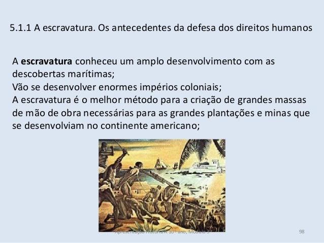5.1.1 A escravatura. Os antecedentes da defesa dos direitos humanos A escravatura conheceu um amplo desenvolvimento com as...