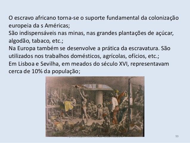 O escravo africano torna-se o suporte fundamental da colonização europeia da s Américas; São indispensáveis nas minas, nas...