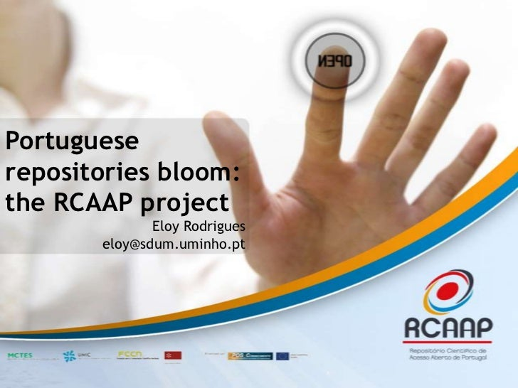 Portugueserepositoriesbloom: the RCAAP project<br />Eloy Rodrigues<br />eloy@sdum.uminho.pt<br />