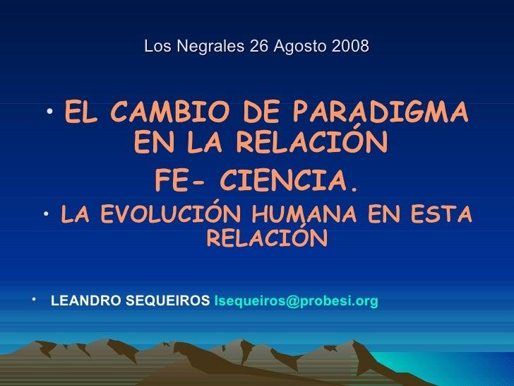 Los Negrales 26 Agosto 2008 <ul><li>EL CAMBIO DE PARADIGMA EN LA RELACIÓN  </li></ul><ul><li>FE- CIENCIA.  </li></ul><ul><...