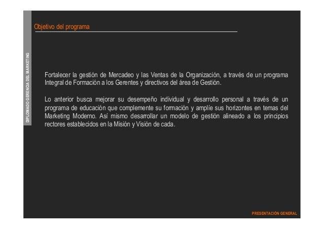 DIPLOMADO GERENCIA DEL MARKETING  PRESENTACIÓN GENERAL  Objetivo del programa  Fortalecer la gestión de Mercadeo y las Ven...