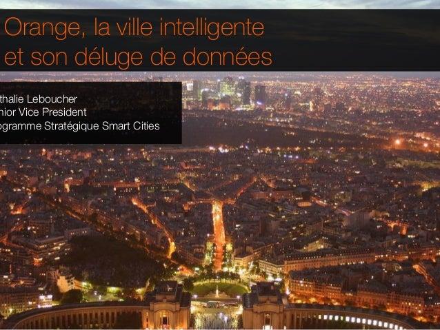 Orange, la ville intelligente et son déluge de données thalie Lebouchernior Vice Presidentogramme Stratégique Smart Cities