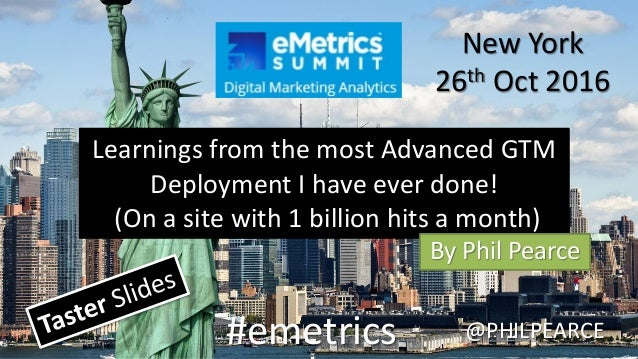 #emetrics @PHILPEARCE New York 26th Oct 2016 Learnings from the most Advanced GTM Deployment I have ever done! (On a site ...