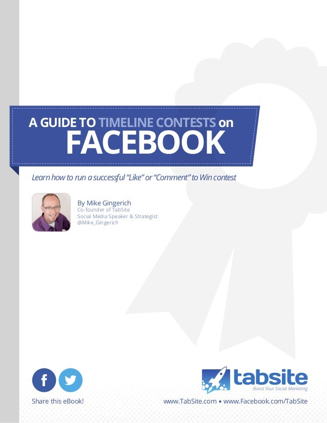 """A GUIDE TO TIMELINE CONTESTS on  FACEBOOK  Learn how to run a successful """"Like"""" or """"Comment"""" to Win contest By Mike Ginger..."""