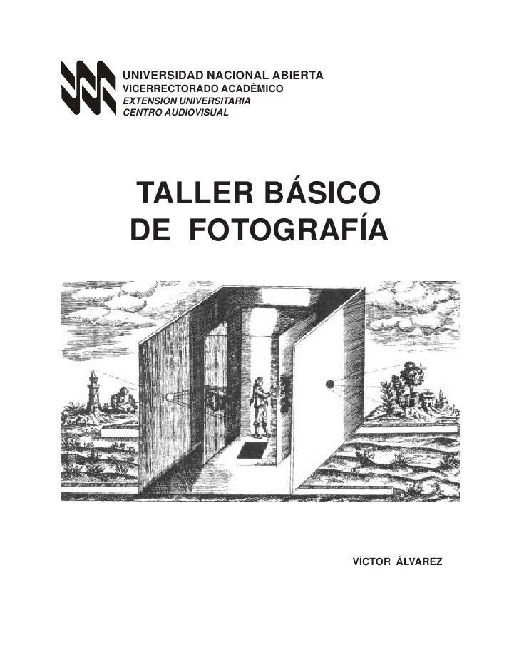 TALLER   BÁSICO DE FOTOGRAFÍA     UNIVERSIDAD NACIONAL ABIERTA VICERRECTORADO ACADÉMICO EXTENSIÓN UNIVERSITARIA CENTRO AUD...